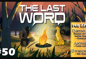 The Last Word #50 | Season of The Drifter news | Anthem Launch & Patch Notes | Division 2 Endgame