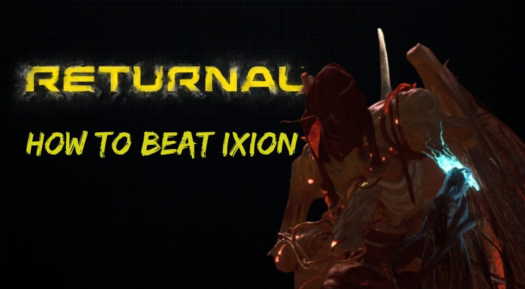 Returnal How to Beat Ixion