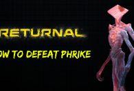 Returnal: Beginner's Guide on How to Beat Phrike